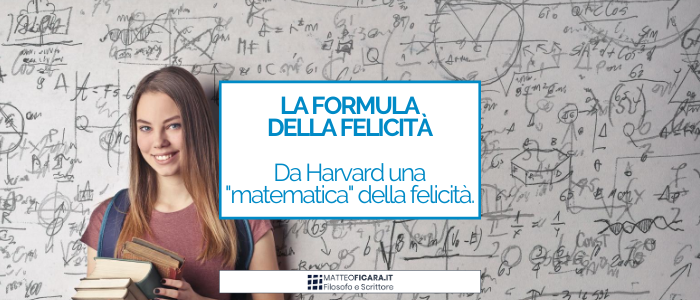 Dalla Harvard Business School, ecco le formule matematiche per essere felici.