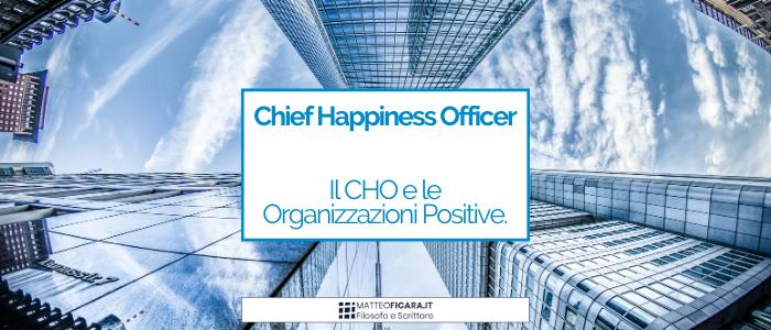 Chief Happiness Officer. Il CHO e le Organizzazioni Positive.