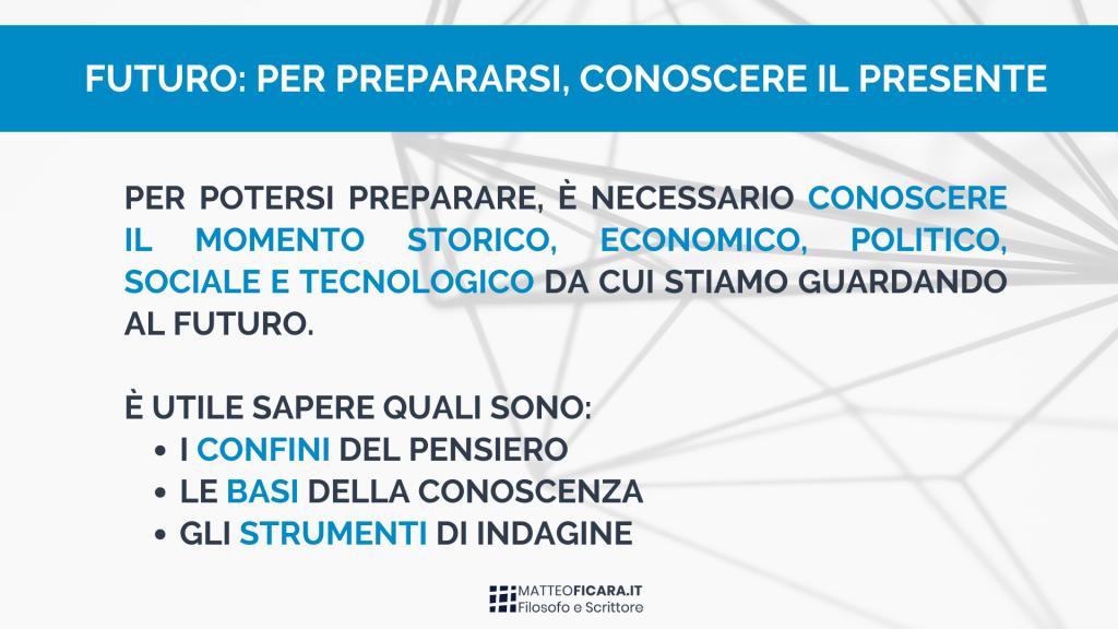 futuro-prepararsi-momento-storico-economico-politico-sociale-tecnologico-confini-pensiero-basi-conoscenza-strumenti-indagine