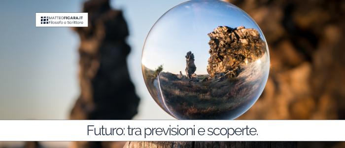 Futuro: previsione, scoperta o anticipazione? Immaginazione.