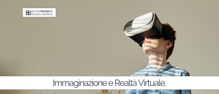 Immaginazione e Realtà Virtuale.