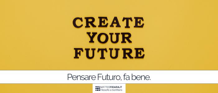 Pensare Futuro fa bene. Benefici scientifici sull'aumento di Senso, decision making, benessere e socialità.