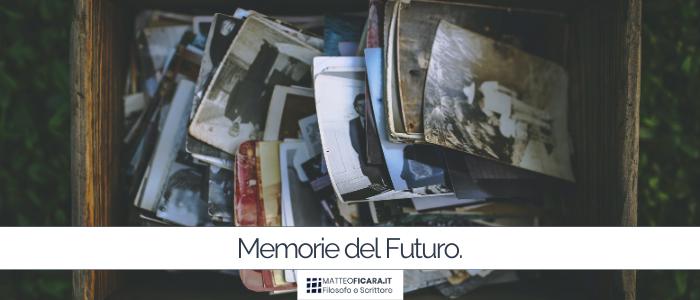 Pensare Futuro. Immaginare futuri crea memorie su cui prendiamo decisioni.