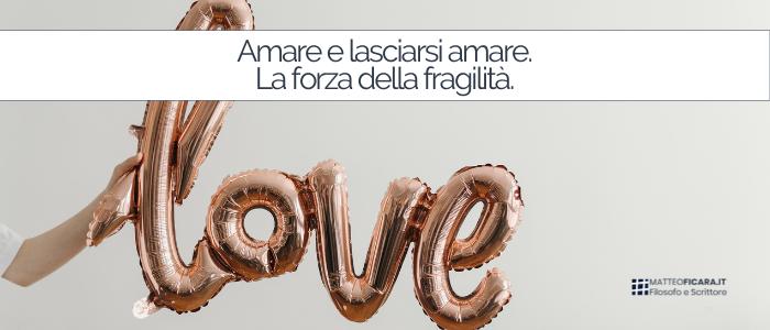 Amare e lasciarsi amare. Quando la forza è anche fragile.